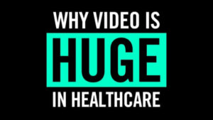 The Impact of Video in Healthcare