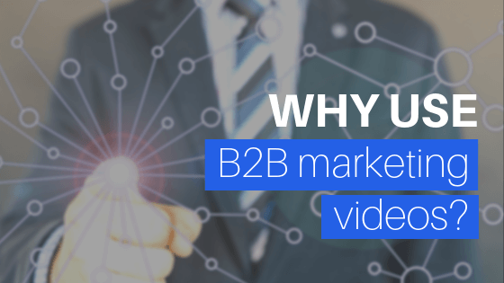 Why Use B2B Marketing Videos?