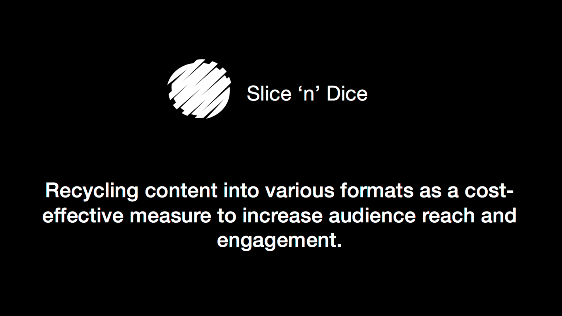 Slice 'n' Dice Your Video Content